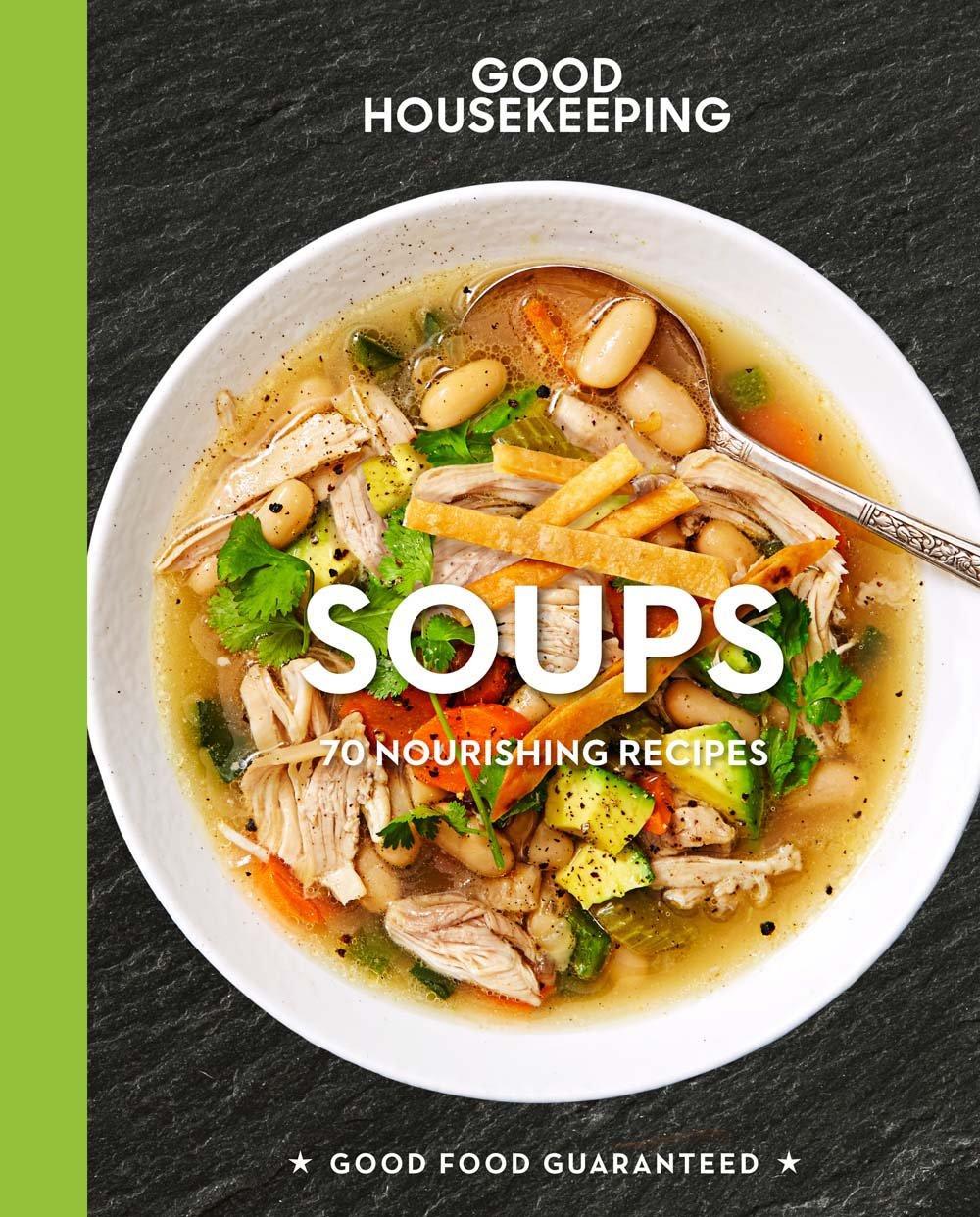 Good Housekeeping Soups: 70+ Nourishing Recipes (Good Food Guaranteed) pdf