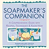 The Soapmaker's Companion: A Comprehensive Guide with Recipes, Techniques & Know-How (Natural Body Series - The Natural Way t