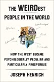 The WEIRDest People in the World: How the West Became Psychologically Peculiar and Particularly Prosperous