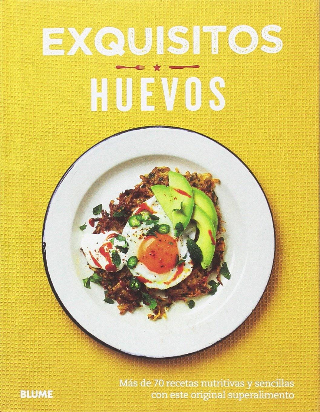 Exquisitos Huevos Más De 70 Recetas Nutritivas Y Sencillas