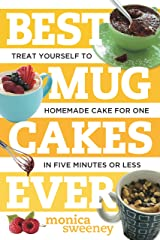 Best Mug Cakes Ever: Treat Yourself to Homemade Cake for One In Five Minutes or Less (Best Ever) Kindle Edition