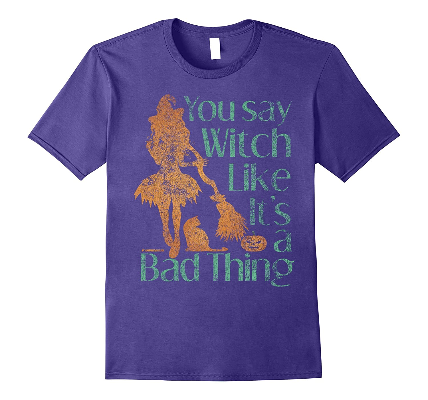 You Say Witch Like It's A Bad Thing Distressed T-Shirt-ANZ