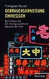Gebrauchsanweisung Chinesisch: So funktioniert die meistgesprochene Sprache der Welt (German Edition)