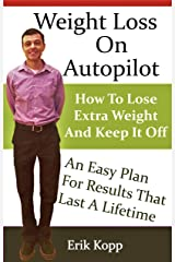 Weight Loss On Autopilot: How To Lose Extra Weight And Keep It Off