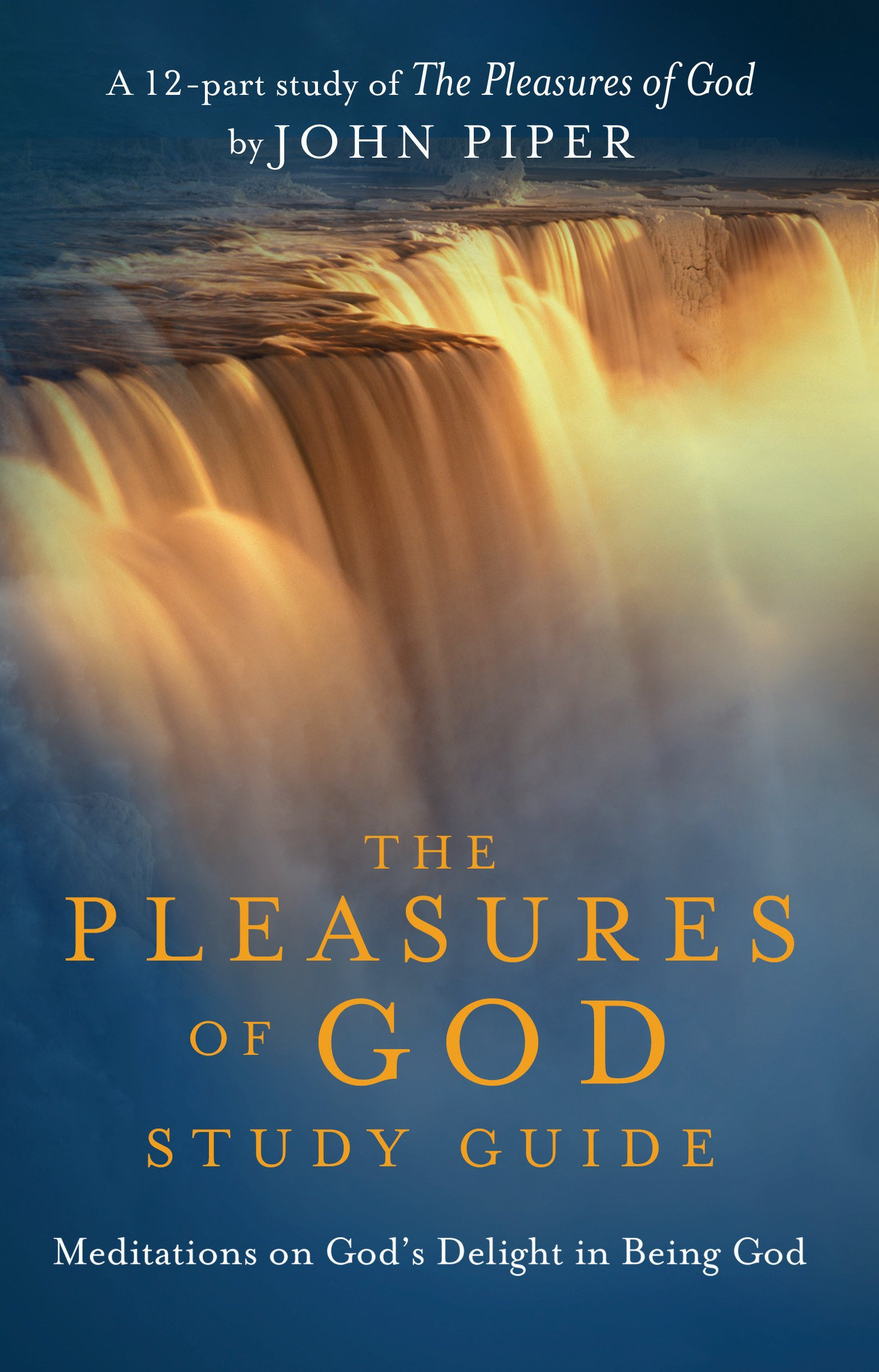 The Pleasures of God Study Guide: Meditations on God's Delight in Being God:  Desiring God: 9781601422903: Amazon.com: Books