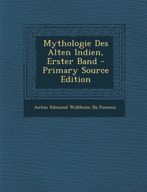 Download Mythologie Des Alten Indien, Erster Band - Primary Source Edition (German Edition) pdf epub