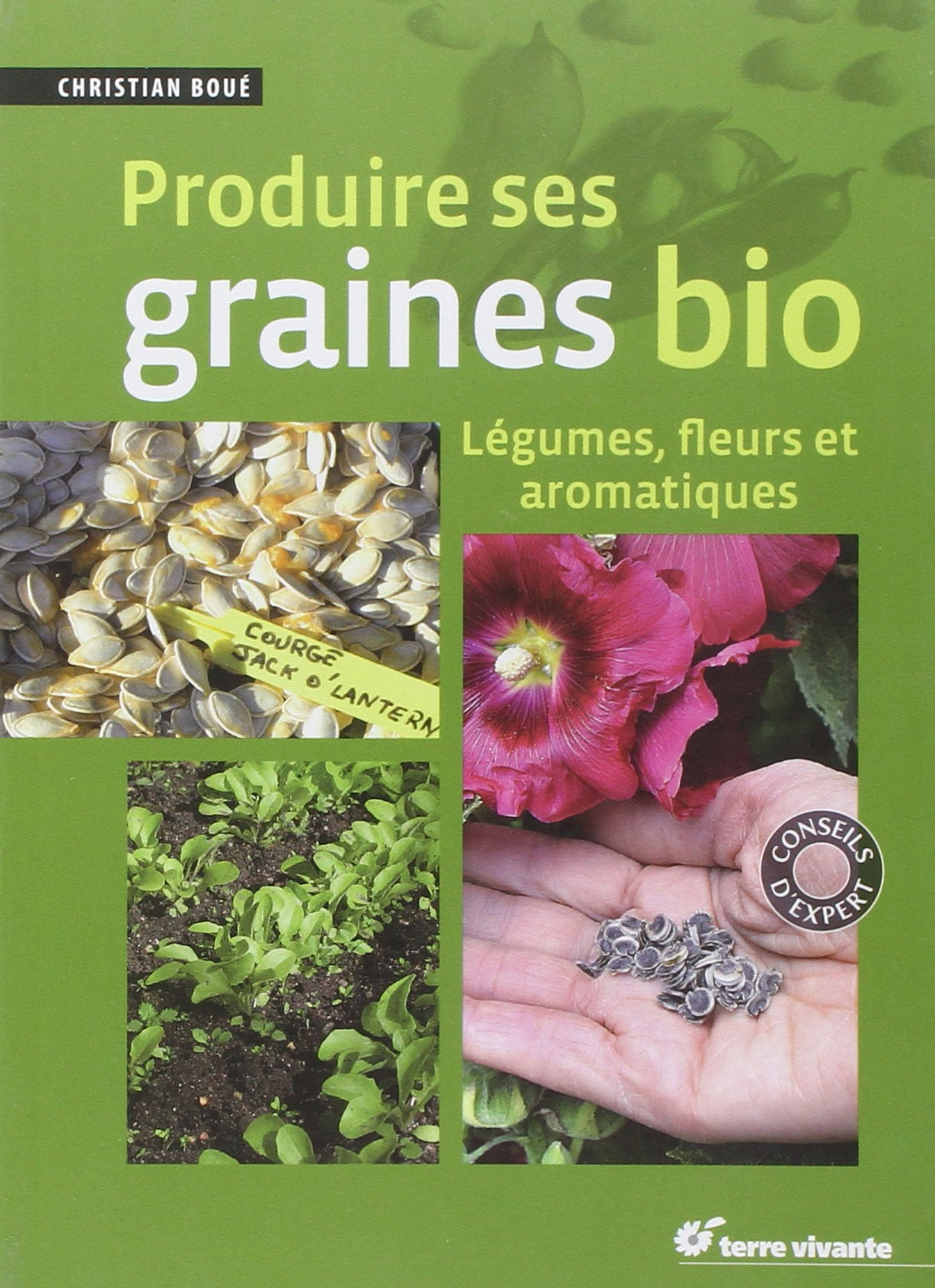 Produire ses graines bio : légumes, fleurs et aromatiques
