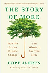 The Story of More: How We Got to Climate Change and Where to Go from Here Kindle Edition