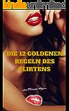 FLIRTEN LERNEN - DIE 12 GOLDENEN REGELN DES FLIRTENS: Flirten, Dating & Verführen als Mann, aber wie? Flirt Tipps, Flirten für Anfänger & Fortgeschrittene: ... verführen & Freundin finden mit Stil!