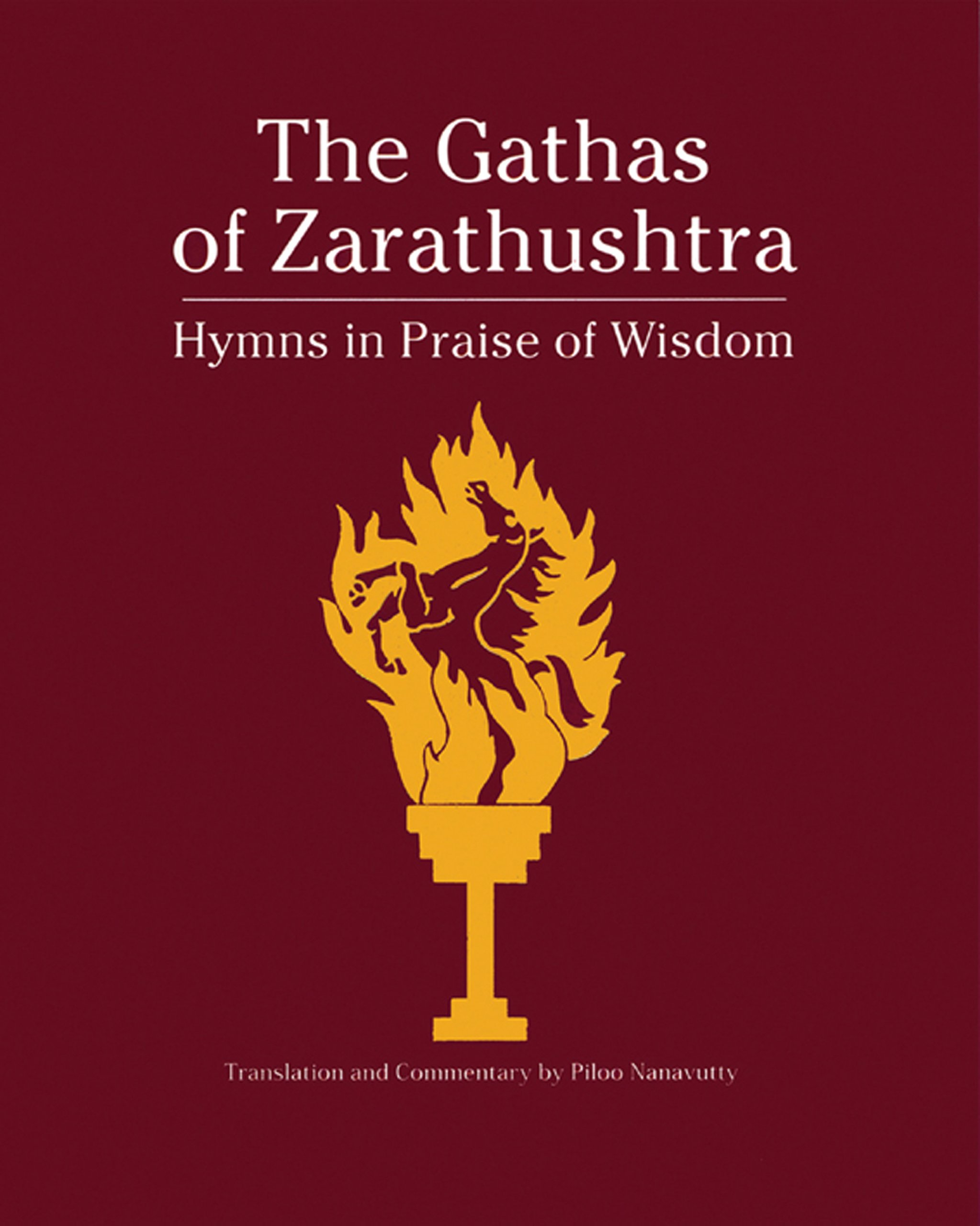 The Gathas of Zarathushtra: Hymns in Praise of Wisdom