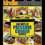 Pressure Cooker: 500 Days of Pressure Cooker Recipes (Fast Cooker, Slow Cooking, Meals, Chicken, Crock Pot, Instant Pot, Electric Pressure Cooker, Vegan, Paleo, Dinner, Clean Eating, Healthy Diet)