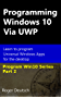Programming Windows 10 Via UWP (Part 2): Learn to program Universal Windows Apps for the desktop (Programming Win10) (English Edition)