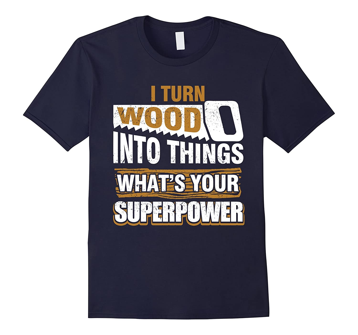 I Turn Wood into Things What's Your Superpower-Awarplus