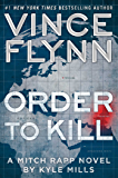Order to Kill: A Novel (A Mitch Rapp Novel Book 13)
