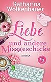 Liebe und andere Missgeschicke (Liebe, Chick-Lit, Humor)