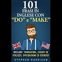 """101 Frasi in inglese con """"DO"""" e  """"MAKE"""" (101 Frasi in inglese con... Vol. 1) (Italian Edition)"""