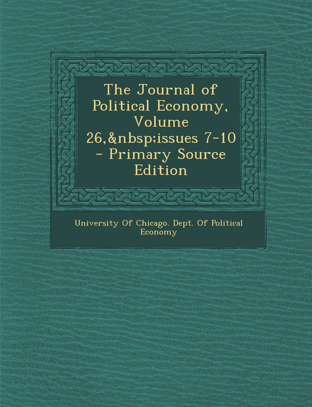 The Journal of Political Economy, Volume 26, Issues 7-10 - Primary Source Edition pdf epub