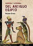 Cuentos y leyendas del Antiguo Egipto (Literatura Juvenil (A Partir De 12 Años) - Cuentos Y Leyendas)