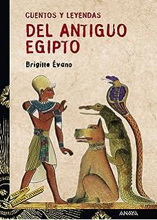 Cuentos y leyendas del Antiguo Egipto (Literatura Juvenil (A Partir De 12 Años)