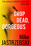 Drop Dead, Gorgeous (The World's Worst Detective Book 1)