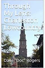 Through My Lens: Charleston Lowcountry Kindle Edition