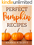 Perfect Pumpkin Recipes: A Charming Holiday Pumpkin Cookbook