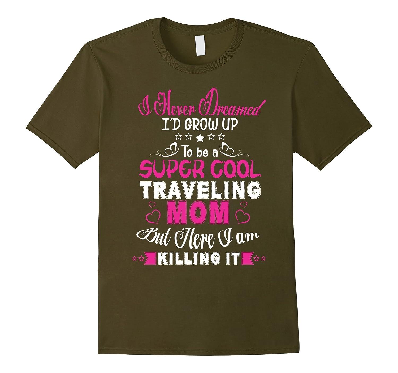 A Super Cool Traveling Mom T Shirt Traveling Mom T Shirt-TD