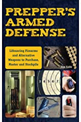 Prepper's Armed Defense: Lifesaving Firearms and Alternative Weapons to Purchase, Master and Stockpile (Preppers) Kindle Edition