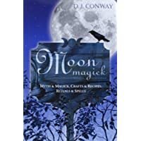 Moon Magick: Myth & Magic, Crafts & Recipes, Rituals & Spells: Myth and Magic, Crafts and Recipes, Rituals and Spells (Llewellyn's Practical Magick)