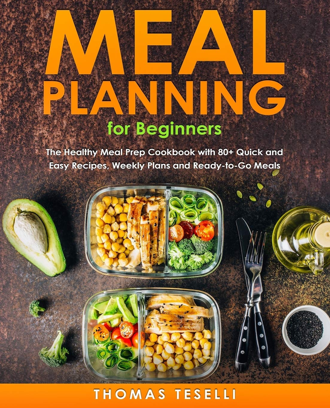Meal Planning For Beginners The Healthy Meal Prep Cookbook With 80 Quick And Easy Recipes Weekly Plans And Ready To Go Meals Teselli Thomas 9781086593402 Amazon Com Books