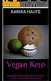 Vegan Keto: Der einfache Einstieg in eine tierfreie Ernährung ohne Kohlenhydrate (German Edition)