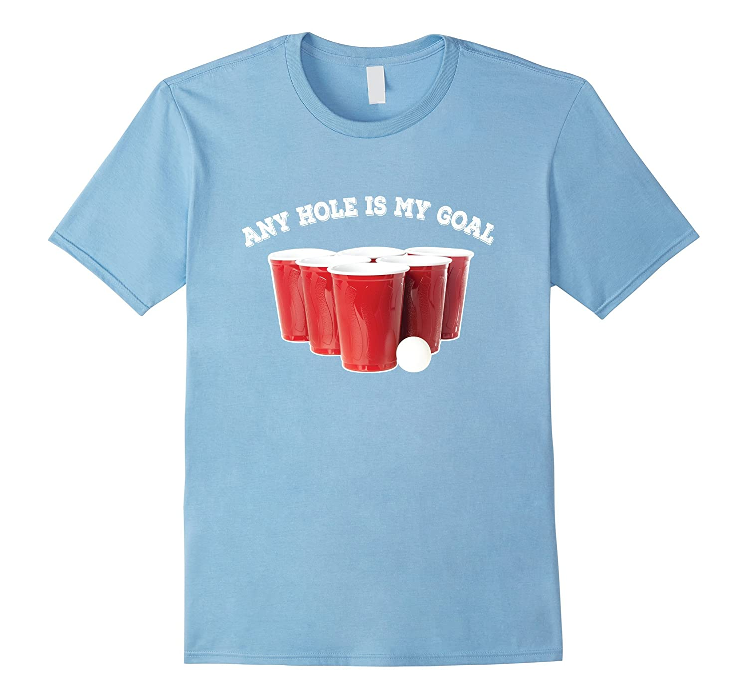 Any Hole Is My Goal Funny Beer Pong T Shirt-FL