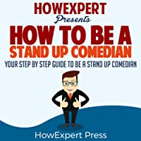 How to Be a Stand Up Comedian: Your Step-by-Step Guide to Be a Stand Up Comedian