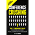 Conference Crushing: The 17 Undeniable Rules On How To Network, Build Relationships, And Crush It At Networking Events Even If You Don't Know Anyone