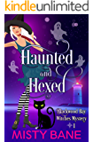 Haunted And Hexed (Blackwood Bay Witches Paranormal Cozy Mystery Book 1)