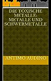 Die toxische Metalle: Metalle und Schwermetalle