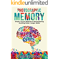 Photographic Memory: Simple, Proven Methods to Remembering Anything Faster, Longer, Better (Accelerated Learning Series Book 1) (English Edition)