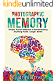 Photographic Memory: Simple, Proven Methods to Remembering Anything Faster, Longer, Better (Accelerated Learning Series Book 1)