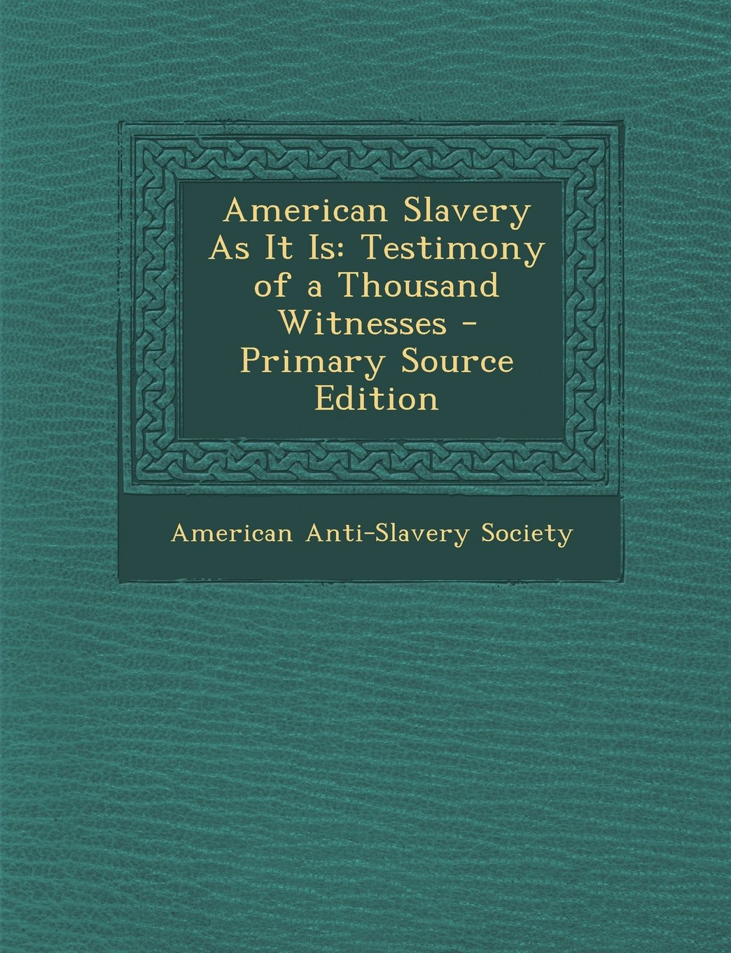 Read Online American Slavery as It Is: Testimony of a Thousand Witnesses - Primary Source Edition pdf