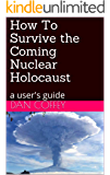 How To Survive the Coming Nuclear Holocaust: a user's guide