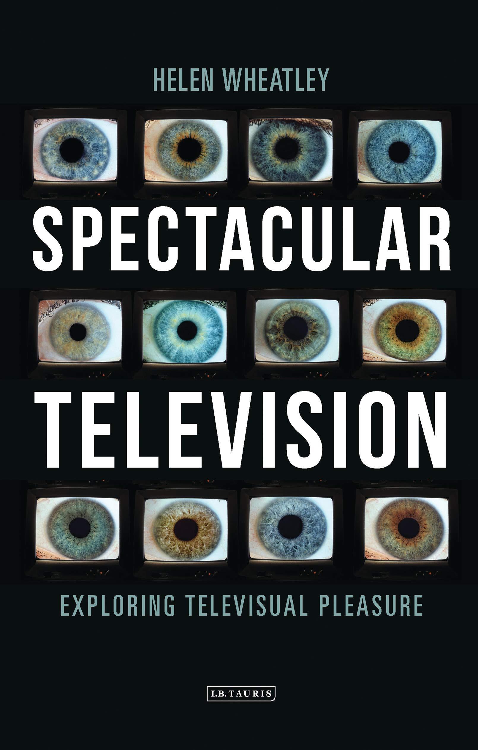 Spectacular Television: Exploring Televisual Pleasure (International  Library of the Moving Image): Amazon.co.uk: Helen Wheatley: 9781780767369:  Books