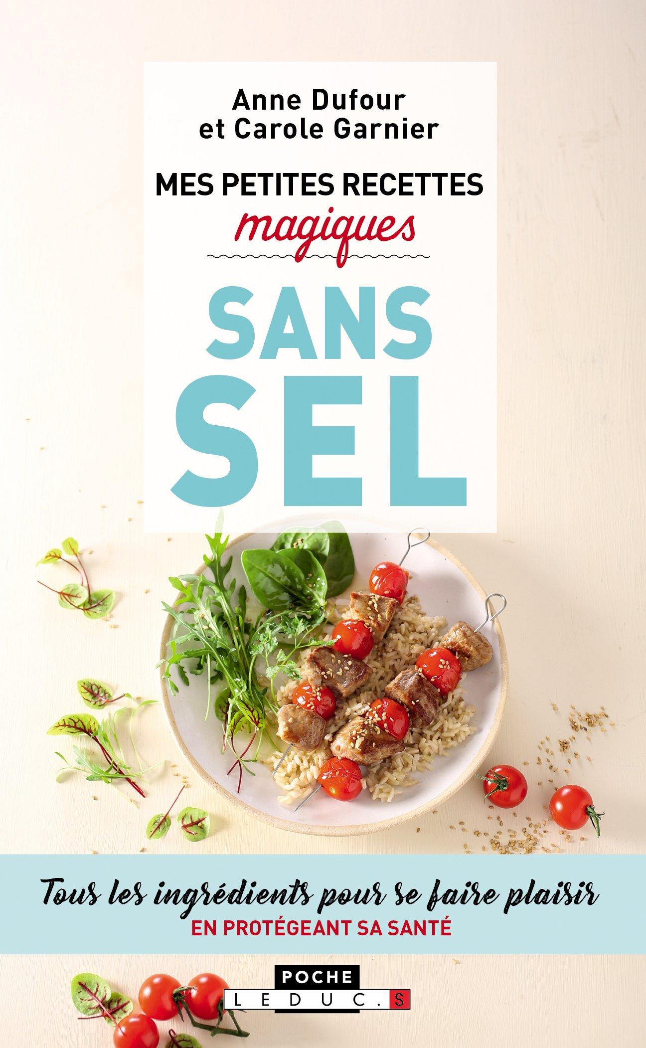 Amazon.fr - Mes petites recettes magiques sans sel : Tous les ingrédients  pour se faire plaisir en protégeant sa santé - Anne Dufour, Carole Garnier  - ...