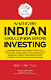 What Every Indian Should Know Before Investing: Edition 2017: From Fixed Deposits to PPF to Real Estate, Gold, Mutual Funds, Stocks and more... explained in simple, easy-to-understand language!