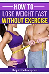 How To Lose Weight Fast Without Exercise Kindle Edition