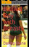 Bullied Boy with Breasts: Feminization, Cross-dressing, Gynecomastia, Bully