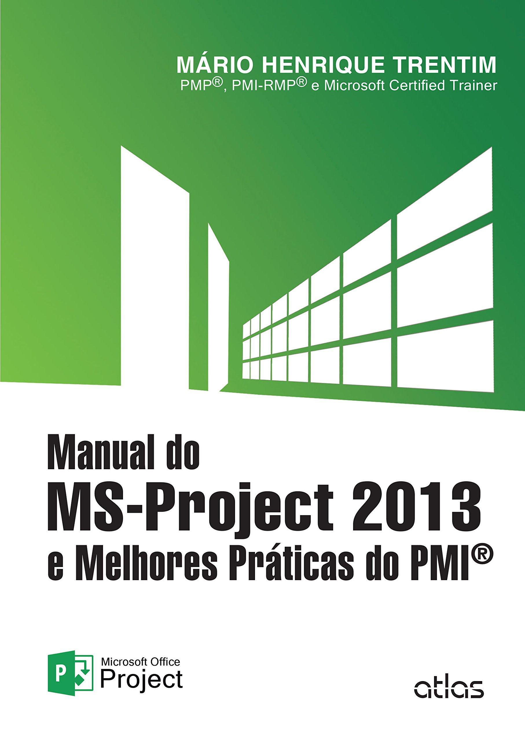 Manual do MS-Project 2013 e Melhores Práticas do PMI (Em Portuguese
