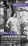 Andrea Mantegna, le roi de l'illusion: Entre inspiration antique et passion du progrès (Artistes t. 49)