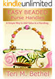 Easy Beaded Purse Handles: A Simple Way to Add Value to a Handbag: Crafts Book (Purses Handbags, Handles, Sewing Crafts Book)