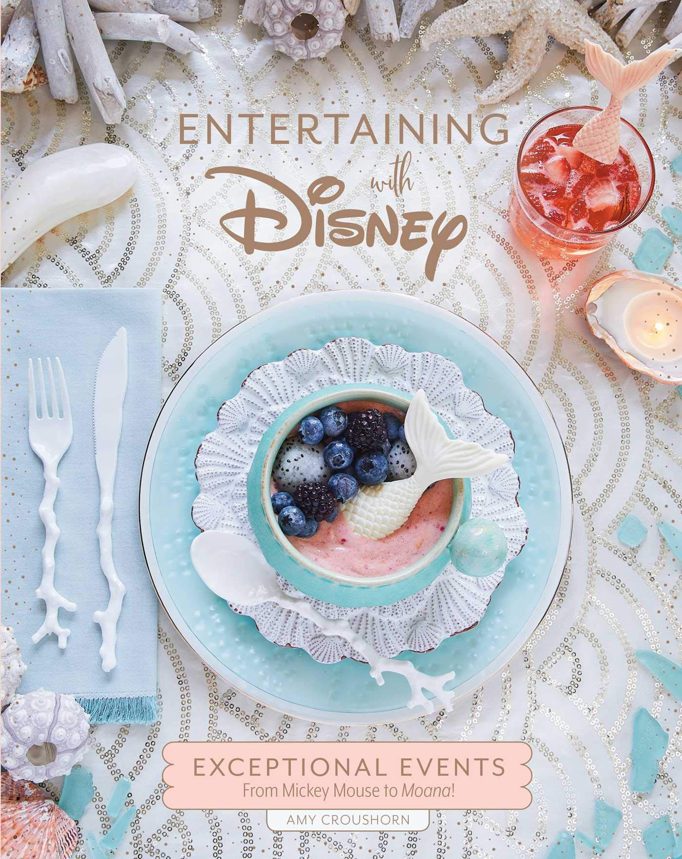 Entertaining with Disney: Exceptional Events From Mickey Mouse to Moana! by Insight Editions