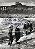 Rekindling Community: Connecting People, Environment and Spirituality (Schumacher Briefings)